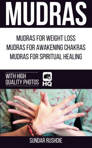 Mudras: Mudras For Weight Loss, Mudras For Awakening Chakras, Mudras For Healing (Mudras - Chakras - Mudra Yoga)