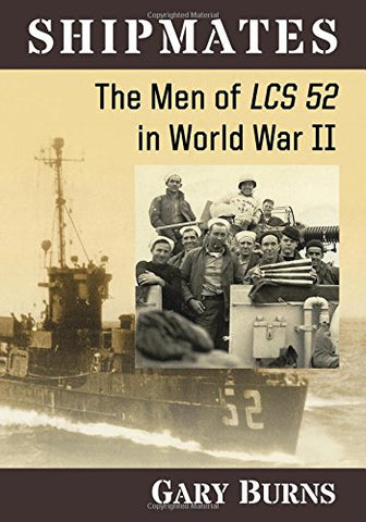 Shipmates: The Men Of Lcs 52 In World War Ii