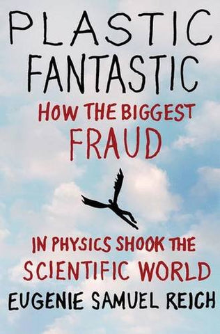 Plastic Fantastic: How The Biggest Fraud In Physics Shook The Scientific World (Macsci)