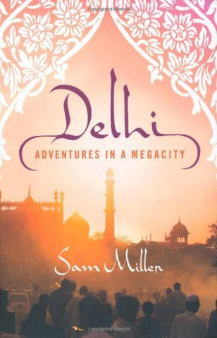 Delhi: Adventures In A Megacity