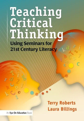 Teaching Critical Thinking: Using Seminars For 21St Century Literacy
