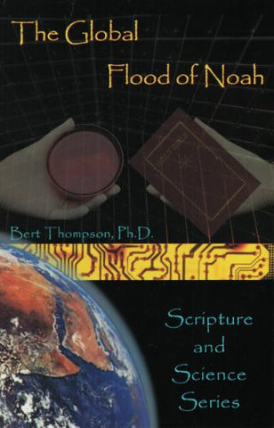The Global Flood Of Noah (Scripture And Science Series)