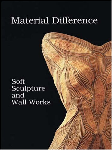 Material Difference: Soft Sculpture And Wall Works