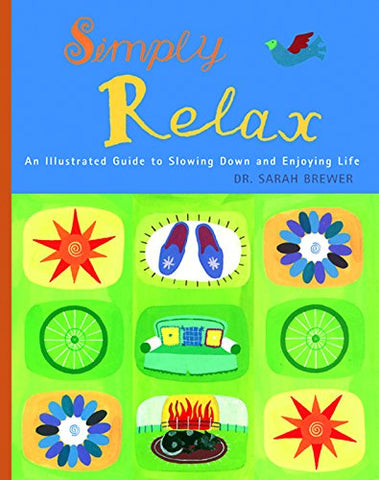 Simply Relax: An Illustrated Guide To Slowing Down And Enjoying Life