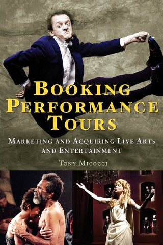 Booking Performance Tours: Marketing And Acquiring Live Arts And Entertainment