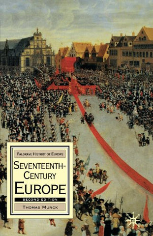 Seventeenth-Century Europe, Second Edition: State, Conflict And Social Order In Europe 1598-1700 (Palgrave History Of Europe)