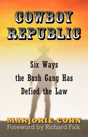 Cowboy Republic: Six Ways The Bush Gang Has Defied The Law