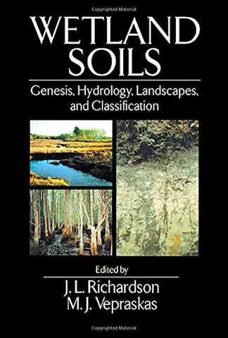 Wetland Soils: Genesis, Hydrology, Landscapes, And Classification
