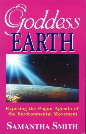 Goddess Earth: Exposing The Pagan Agenda Of The Environmental Movement