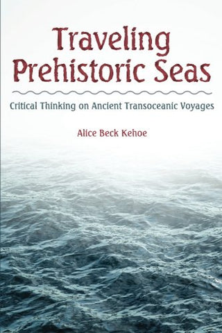 Traveling Prehistoric Seas: Critical Thinking On Ancient Transoceanic Voyages