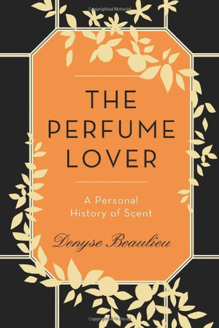 The Perfume Lover: A Personal History Of Scent