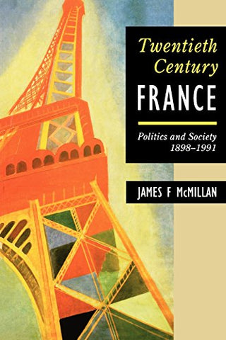 Twentieth-Century France: Politics And Society In France 1898-1991 (Hodder Arnold Publication)