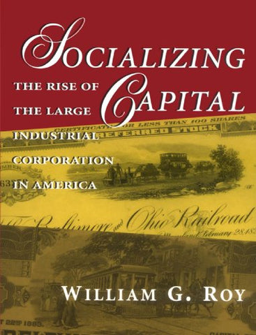 Socializing Capital: The Rise Of The Large Industrial Corporation In America