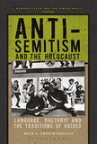 Anti-Semitism And The Holocaust: Language, Rhetoric And The Traditions Of Hatred (Perspectives On The Holocaust)