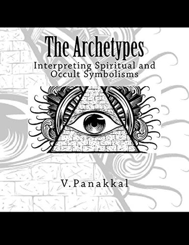 The Archetypes: Interpreting Spiritual And Occult Symbolisms (The Archetypal Series) (Volume 1)