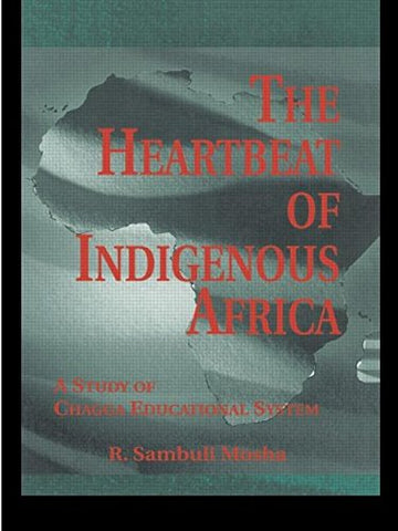 The Heartbeat Of Indigenous Africa: A Study Of The Chagga Educational System (Indigenous Knowledge And Schooling)