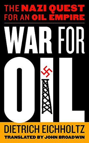 War For Oil: The Nazi Quest For An Oil Empire