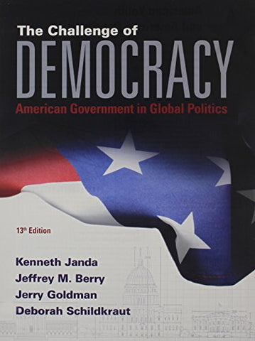 The Challenge Of Democracy: American Government In Global Politics, Loose-Leaf Version