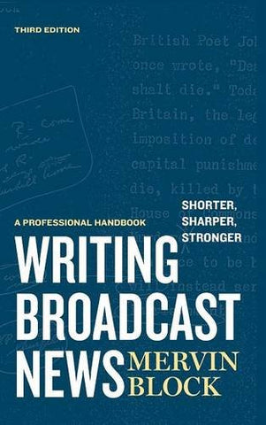 Writing Broadcast News  Shorter, Sharper, Stronger: A Professional Handbook