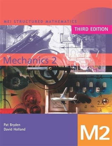 Mei Mechanics 2 (Mei Structured Mathematics) (V. 2)