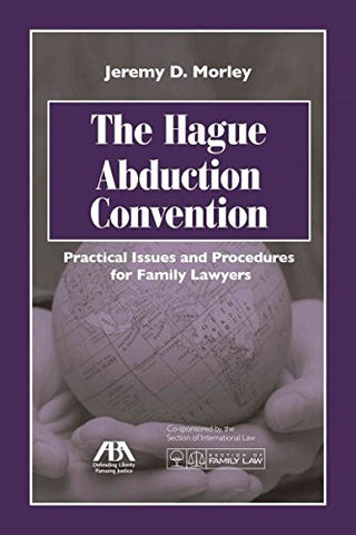 The Hague Abduction Convention: Practical Issues And Procedures For The Family Lawyer