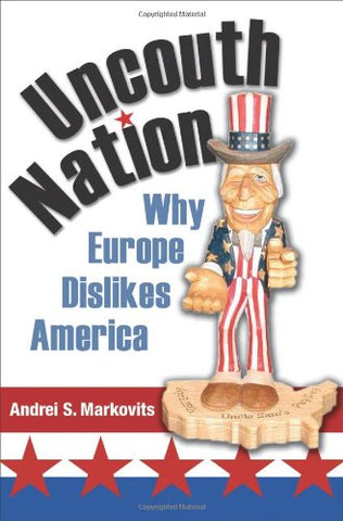 Uncouth Nation: Why Europe Dislikes America (The Public Square)