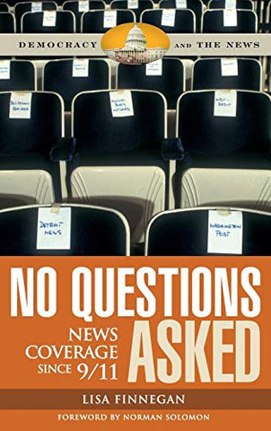 No Questions Asked: News Coverage Since 9/11 (Democracy And The News)