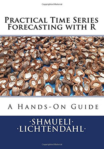 Practical Time Series Forecasting With R: A Hands-On Guide