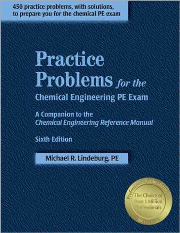Practice Problems For The Chemical Engineering Pe Exam: A Companion To The Chemical Engineering Reference Manual, 6Th Ed.