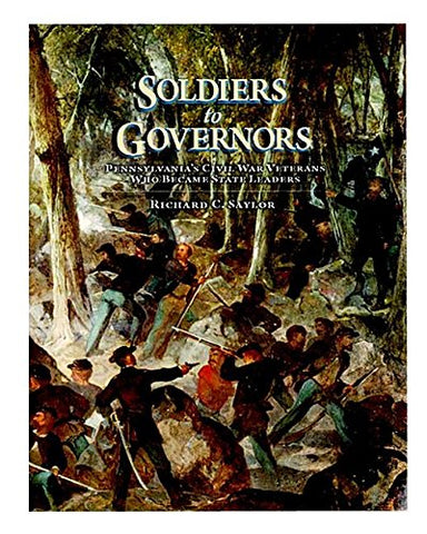 Soldiers To Governors: Pennsylvanias Civil War Veterans Who Became State Leaders