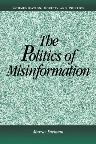 The Politics Of Misinformation (Communication, Society And Politics)