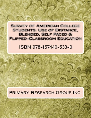 Survey Of American College Students: Use Of Distance, Blended, Self Paced & Flipped-Classroom Education