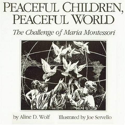 Peaceful Children. Peaceful World: The Challenge Of Maria Montessori