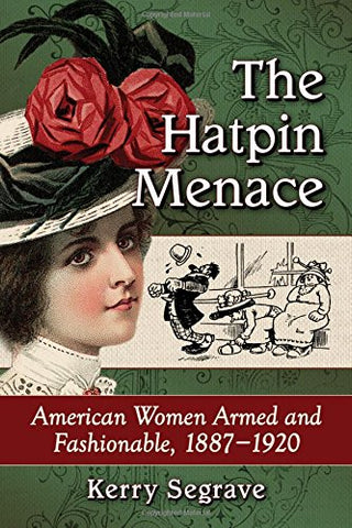 The Hatpin Menace: American Women Armed And Fashionable, 1887-1920