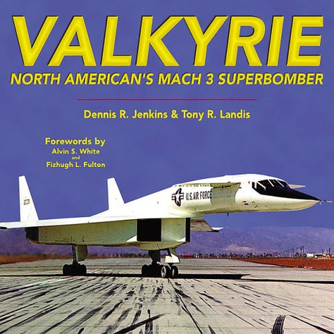 Valkyrie: North American'S Mach 3 Superbomber