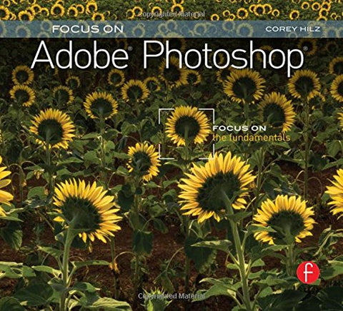 Focus On Adobe Photoshop: Focus On The Fundamentals (Focus On Series) (The Focus On Series)