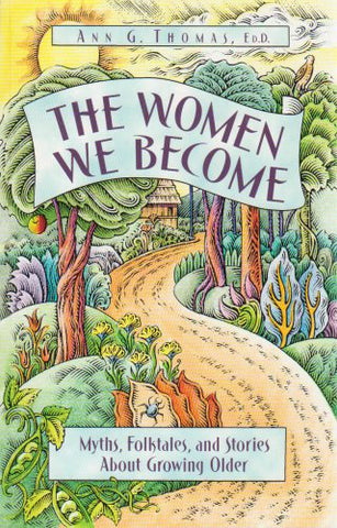The Women We Become: Myths, Folktales, And Stories About Growing Older
