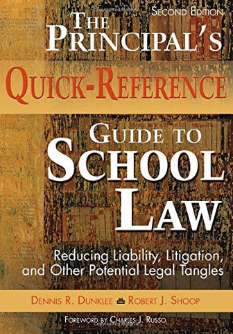 The Principals Quick-Reference Guide To School Law: Reducing Liability, Litigation, And Other Potential Legal Tangles