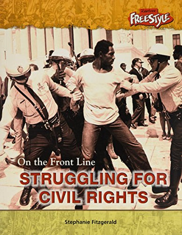 Struggling For Civil Rights (On The Front Line) (On The Front Line)