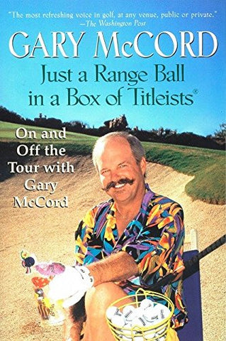Just A Range Ball In A Box Of Titleists: On And Off The Tour With Gary Mccord