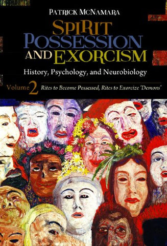 Spirit Possession And Exorcism [2 Volumes]: History, Psychology, And Neurobiology (Brain, Behavior, And Evolution)