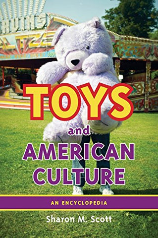 Toys And American Culture: An Encyclopedia