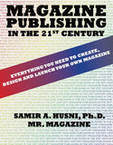 Magazine Publishing In The 21St Century: Everything You Need To Create Design And Launch Your Own Magazine