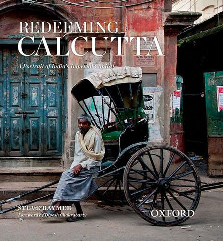 Redeeming Calcutta: A Portrait Of India'S Imperial Capital
