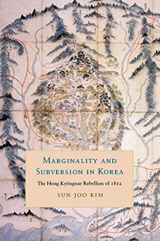 Marginality And Subversion In Korea: The Hong Kyongnae Rebellion Of 1812 (Korean Studies Of The Henry M. Jackson School Of International Studies)