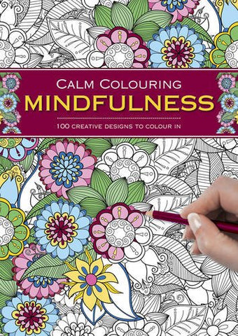 Calm Colouring: Mindfulness: 100 Creative Designs To Colour In