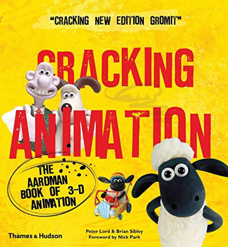 Cracking Animation: The Aardman Book Of 3-D Animation (Third Edition)
