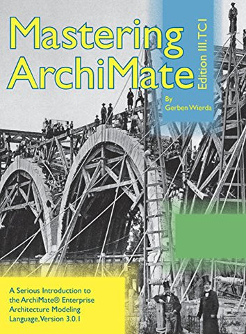 Mastering Archimate Edition Iii: A Serious Introduction To The Archimate Enterprise Architecture Modeling Language