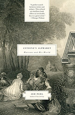 Antoine'S Alphabet: Watteau And His World
