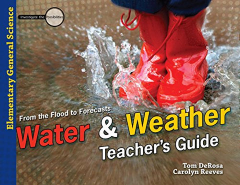 Water & Weather Teacher'S Guide: From The Flood To Forecasts (Investigate The Possibilities: Elementary General Science)